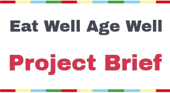 Eat Well Age Well Project Brief