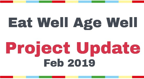 Eat Well Age Well Project Update Feb 2019